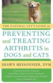 The Natural Vet's Guide to Preventing and Treating Arthritis in Dogs and Cats by Shawn Messonnier, 9781577319757