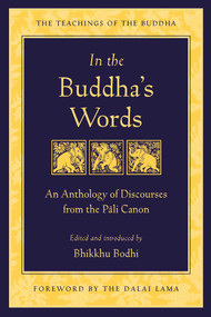 In the Buddha's Words (An Anthology of Discourses from the Pali Canon) by Bodhi, Dalai Lama, 9780861714919