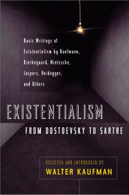 Existentialism from Dostoevsky to Sartre (Basic Writings of Existentialism by Kaufmann, Kierkegaard, Nietzsche, Jaspers, Heidegger, and Others) by Walter Kaufmann, 9780452009301