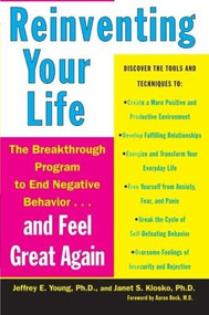 Reinventing Your Life (The Breakthough Program to End Negative Behavior...and FeelGreat Again) by Jeffrey E. Young, Janet S. Klosko, Aaron T. Beck, 9780452272040
