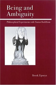 Being and Ambiguity (Philosophical Experiments with Tiantai Buddhism) by Brook Ziporyn, 9780812695427