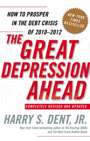The Great Depression Ahead (How to Prosper in the Debt Crisis of 2010 - 2012) by Harry S. Dent, 9781416588993