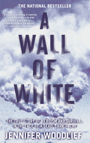 A Wall of White (The True Story of Heroism and Survival in the Face of a Deadly Avalanche) by Jennifer Woodlief, 9781416546948