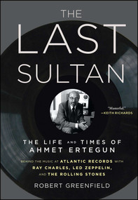 The Last Sultan (The Life and Times of Ahmet Ertegun) by Robert Greenfield, 9781416558408