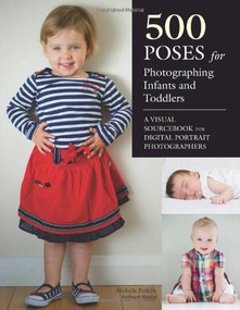 500 Poses for Photographing Infants and Toddlers (A Visual Sourcebook for Digital Portrait Photographers) by Michelle Perkins, 9781608956029