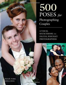 500 Poses for Photographing Couples (A Visual Sourcebook for Digital Portrait Photographers) by Michelle Perkins, 9781608953103