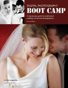 Digital Photography Boot Camp (A Step-By-Step Guide for Professional Wedding and Portrait Photographers) by Kevin Kubota, 9781584282433