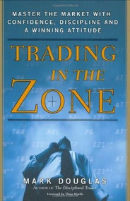Trading in the Zone (Master the Market with Confidence, Discipline, and a Winning Attitude) by Mark Douglas, 9780735201446