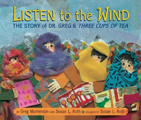 Listen to the Wind (The Story of Dr. Greg and Three Cups of Tea) by Greg Mortenson, Susan L. Roth, 9780803730588