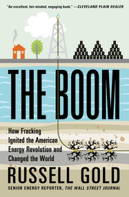The Boom (How Fracking Ignited the American Energy Revolution and Changed the World) by Russell Gold, 9781451692297