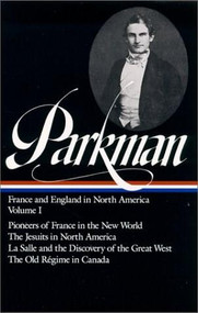 Francis Parkman: France and England in North America Vol. 1 (LOA #11) (Pioneers of France in the New World / The Jesuits in North America / La Salle  and the Discovery of the Great West / The Old Régime in Canada) by Francis Parkman, 9780940450103