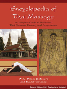 Encyclopedia of Thai Massage (A Complete Guide to Traditional Thai Massage Therapy and Acupressure) by C. Pierce Salguero, David Roylance, 9781844095636
