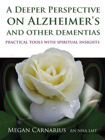 A Deeper Perspective on Alzheimer's and other Dementias (Practical Tools with Spiritual Insights) by Megan Carnarius, 9781844096626