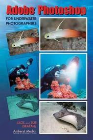 Adobe Photoshop for Underwater Photographers by Jack Drafahl, Sue Drafahl, 9781584281894
