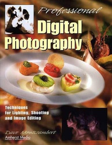 Professional Digital Photography (Techniques for Lighting, Shooting, and Image Editing) by Dave Montizambert, 9781584280811