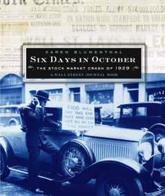 Six Days in October (The Stock Market Crash of 1929; A Wall Street Journal Book for Children) by Karen Blumenthal, 9780689842764