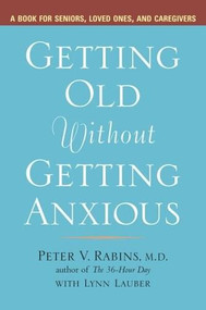 Getting Old without Getting Anxious (A Book for Seniors, Loved Ones, and Caregivers) by Peter Rabins, Lynn Lauber, 9781583332399