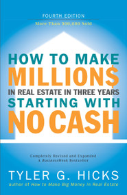 How to Make Millions in Real Estate in Three Years Startingwith No Cash (Fourth Edition) by Tyler Hicks, 9781591840978