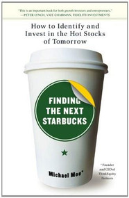 Finding the Next Starbucks (How to Identify and Invest in the Hot Stocks of Tomorrow) by Michael Moe, 9781591841890