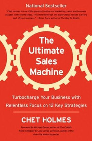 The Ultimate Sales Machine (Turbocharge Your Business with Relentless Focus on 12 Key Strategies) by Chet Holmes, Michael Gerber, Jay Conrad Levinson, 9781591842156