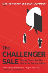The Challenger Sale (Taking Control of the Customer Conversation) by Matthew Dixon, Brent Adamson, 9781591844358