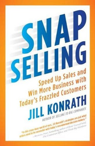 SNAP Selling (Speed Up Sales and Win More Business with Today's Frazzled Customers) by Jill Konrath, 9781591844709