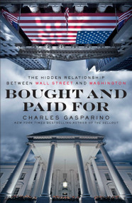 Bought and Paid For (The Hidden Relationship Between Wall Street and Washington) by Charles Gasparino, 9781591845362
