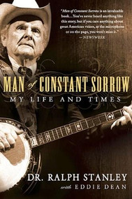 Man of Constant Sorrow (My Life and Times) by Ralph Stanley, Eddie Dean, 9781592405848