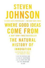 Where Good Ideas Come From (The Natural History of Innovation) - 9781594485381 by Steven Johnson, 9781594485381