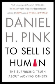 To Sell Is Human (The Surprising Truth About Moving Others) - 9781594631900 by Daniel H. Pink, 9781594631900