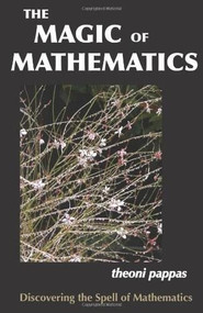 The Magic of Mathematics (Discovering the Spell of Mathematics) by Theoni Pappas, 9780933174993