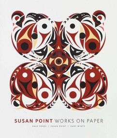 Susan Point: Works on Paper by Dale Croes, Gary Wyatt, 9780991858897
