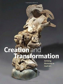 Creation and Transformation (Defining Moments in Inuit Art) by Darlene  Coward Wight, 9781926812892