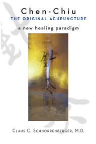 Chen-Chiu - The Original Acupuncture (A New Healing Paradigm) by Claus C. Schnorrenberger, Chen Lifu, 9780861711376