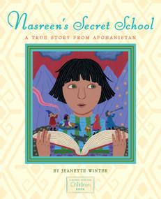 Nasreen's Secret School (A True Story from Afghanistan) by Jeanette Winter, Jeanette Winter, 9781416994374