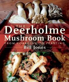 The Deerholme Mushroom Book (From Foraging to Feasting) by Bill Jones, 9781771510035