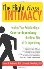 The Flight from Intimacy (Healing Your Relationship of Counter-dependence — The Other Side of Co-dependency) by Janae B. Weinhold, Barry K. Weinhold, John Bradshaw, 9781577316053