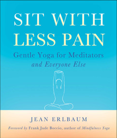 Sit With Less Pain (Gentle Yoga for Meditators and Everyone Else) by Jean Erlbaum, Michelle Antonisse, Frank Jude Boccio, 9780861716791