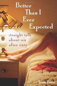 Better Than I Ever Expected (Straight Talk About Sex After Sixty) by Joan Price, 9781580051521