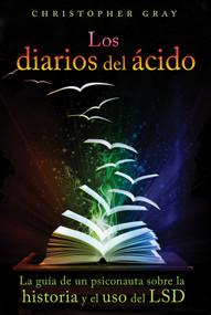 Los diarios del ácido (La guía de un psiconauta sobre la historia y el uso del LSD) by Christopher Gray, 9781620554661