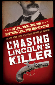 Chasing Lincoln's Killer (The Search For John Wilkes Booth) by James L. Swanson, 9780439903547