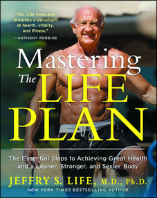 Mastering the Life Plan (The Essential Steps to Achieving Great Health and a Leaner, Stronger, and Sexier Body) by Jeffry S. Life, 9781451699029