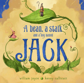 A Bean, a Stalk and a Boy Named Jack by William Joyce, Moonbot, William Joyce, Kenny Callicutt, 9781442473492