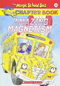 Amazing Magnetism (Magic School Bus Chapter Book #12) by Rebecca Carmi, John Speirs, 9780439314329