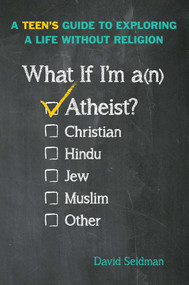 What If I'm an Atheist? (A Teen's Guide to Exploring a Life Without Religion) - 9781582704074 by David Seidman, 9781582704074