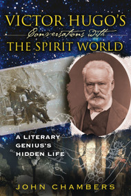 Victor Hugo's Conversations with the Spirit World (A Literary Genius's Hidden Life) by John Chambers, 9781594771828