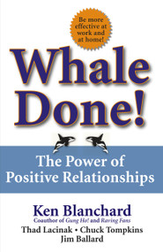 Whale Done! (The Power of Positive Relationships) by Kenneth Blanchard, Thad Lacinak, Chuck Tompkins, Jim Ballard, 9780743235389