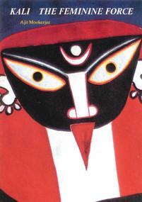 Kali (The Feminine Force) by Ajit Mookerjee, 9780892812127