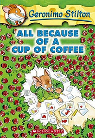 All Because of a Cup of Coffee (Geronimo Stilton #10) by Geronimo Stilton, 9780439559720