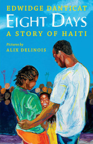Eight Days: Story of Haiti (A Story of Haiti) by Edwidge Danticat, Alix Delinois, 9780545278492